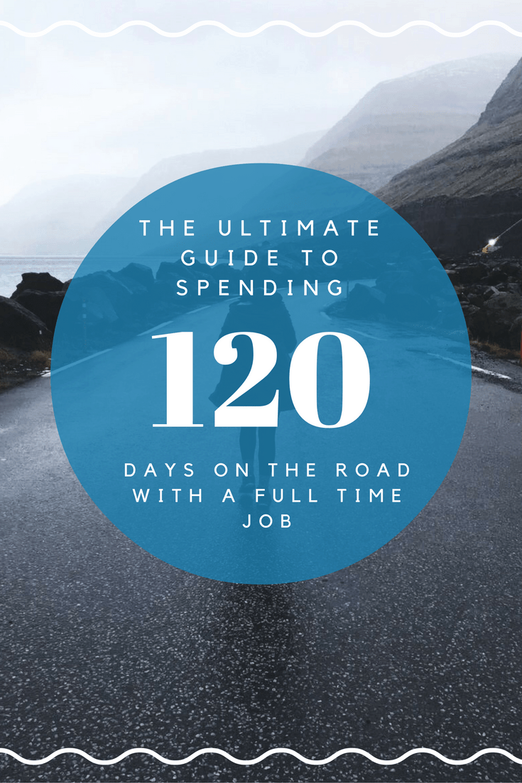 How You Can Travel 120 Days Each Year With a Full Time Job